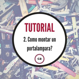 Tutorial #2 - Como montar un portalampara?