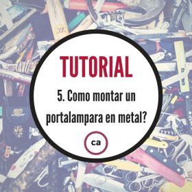 Tutorial #5 - Cómo montar el portalámparas de metal.