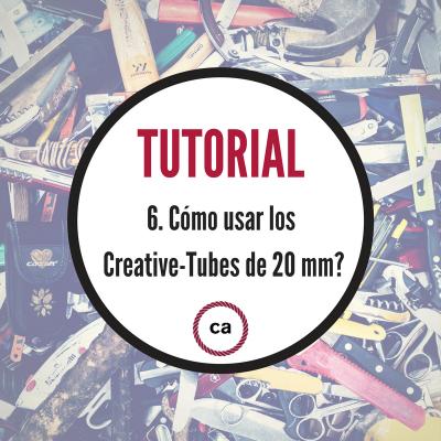 Tutorial #6 - Cómo se usan los Creative-Tubes de 20 mm?